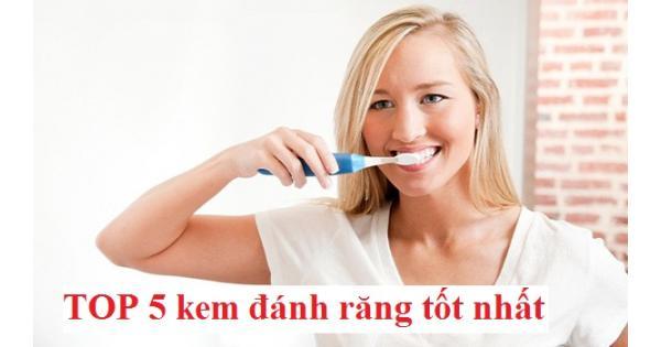 [Review] Top 5 kem đánh răng chăm sóc răng miệng toàn diện
