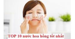 Review TOP 10 nước hoa hồng tốt nhất cho mọi loại da