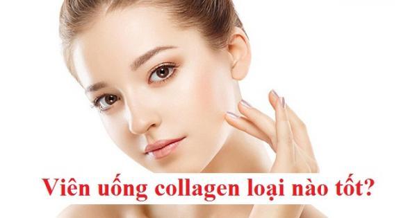 Viên uống collagen nào tốt? Hiệu quả chỉ sau một liệu trình